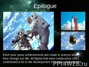 EpilogueEach year many achievements are made in science and they change our life