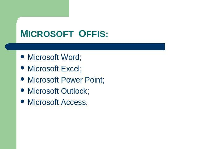 MICROSOFT OFFIS: Microsoft Word; Microsoft Excel; Microsoft Power Point; Microsoft Outlock; Microsoft Access.
