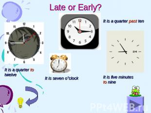 "Late or Early? It is a quarter to twelve It is seven o""clock It is a quarter pas"