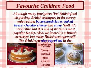 Favourite Children Food Although many foreigners find British food disgusting, B