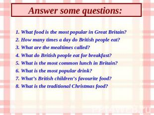 Answer some questions: 1. What food is the most popular in Great Britain? 2. How