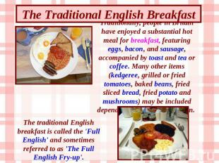 The Traditional English Breakfast Traditionally, people in Britain have enjoyed