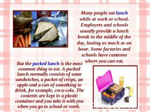 Many people eat lunch while at work or school. Employers and schools usually pro