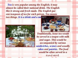Tea is very popular among the English; it may almost be called their national dr