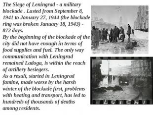 The Siege of Leningrad - a military blockade . Lasted from September 8, 1941 to