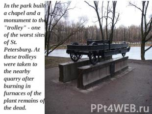 "In the park built a chapel and a monument to the ""trolley"" - one of the worst si"