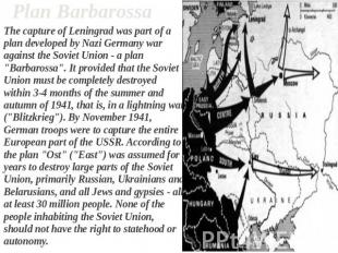 Plan Barbarossa The capture of Leningrad was part of a plan developed by Nazi Ge