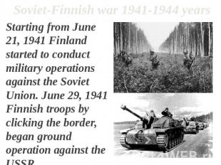 Soviet-Finnish war 1941-1944 years Starting from June 21, 1941 Finland started t