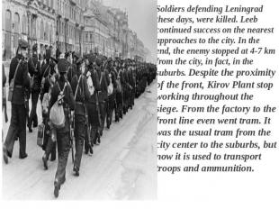 Soldiers defending Leningrad these days, were killed. Leeb continued success on