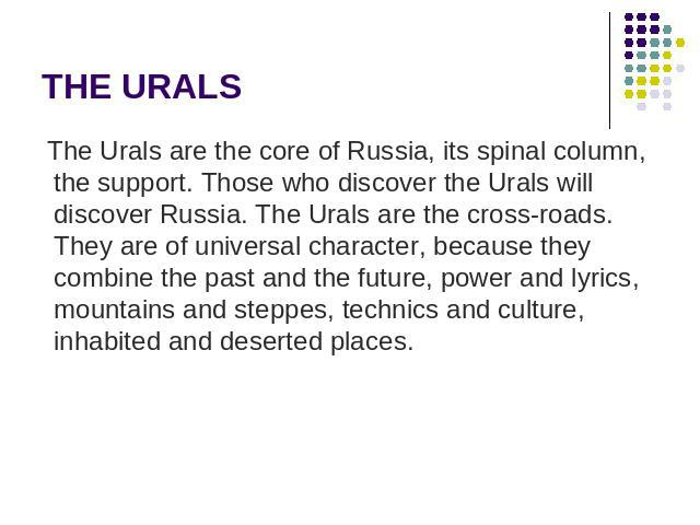 THE URALS The Urals are the core of Russia, its spinal column, the support. Those who discover the Urals will discover Russia. The Urals are the cross-roads. They are of universal character, because they combine the past and the future, power and ly…