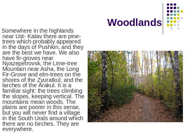 Woodlands Somewhere in the highlands near Ust- Katav there are pine-trees which probably appeared in the days of Pushkin, and they are the best we have. We also have fir-groves near Nyazepetrovsk, the Lime-tree Mountain near Asha, the Long Fir-Grove…