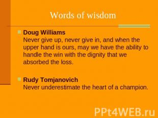 Words of wisdom Doug Williams Never give up, never give in, and when the upper h