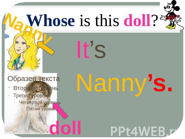Whose is this doll? It's Nanny's. Nanny doll