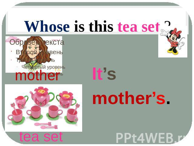 Whose is this tea set ? It's mother's. mother tea set