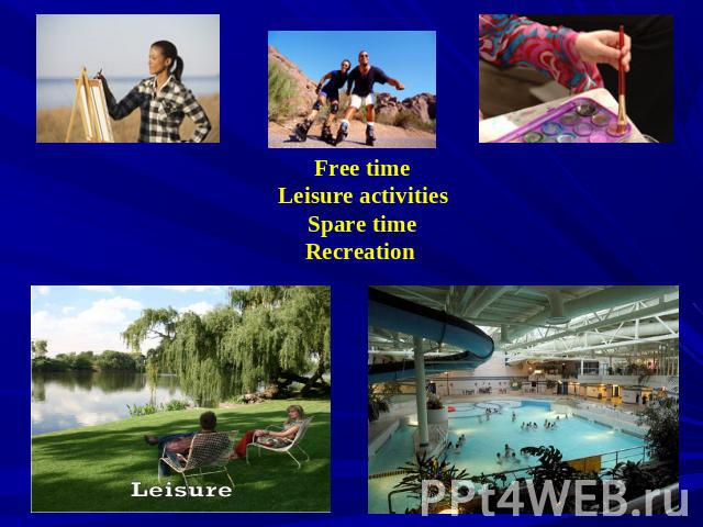 Free time Leisure activities Spare time Recreation