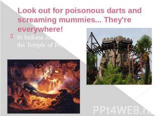 Look out for poisonous darts and screaming mummies... They're everywhere! In Ind