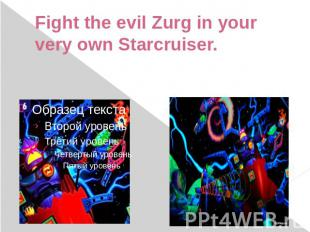 Fight the evil Zurg in your very own Starcruiser.