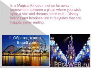 In a Magical Kingdom not so far away - somewhere between a place where you wish
