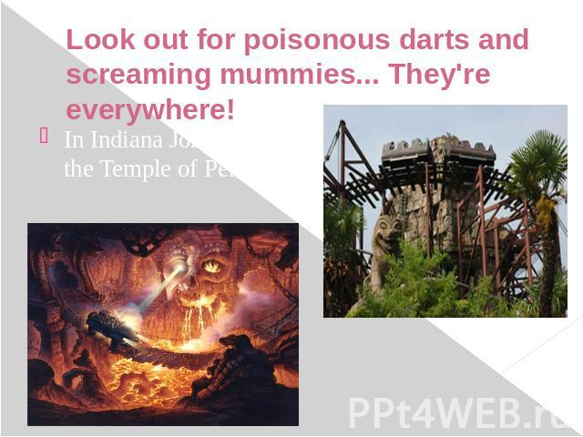 Look out for poisonous darts and screaming mummies... They're everywhere! In Indiana Jones and the Temple of Peril