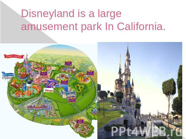 Disneyland is a large amusement park In California.