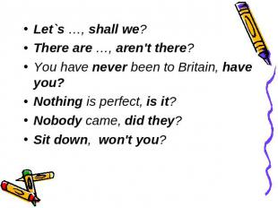 Let`s …, shall we? There are …, aren't there? You have never been to Britain, ha