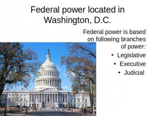 Federal power located in Washington, D.C. Federal power is based on following br