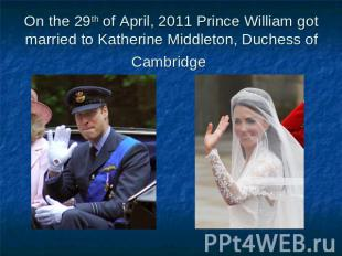 On the 29th of April, 2011 Prince William got married to Katherine Middleton, Du