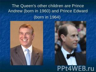The Queen's other children are Prince Andrew (born in 1960) and Prince Edward (b