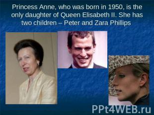 Princess Anne, who was born in 1950, is the only daughter of Queen Elisabeth II.