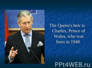 The Queen's heir is Charles, Prince of Wales, who was born in 1948