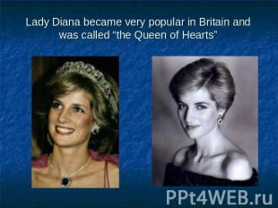 "Lady Diana became very popular in Britain and was called ""the Queen of Hearts"""