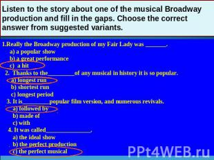 Listen to the story about one of the musical Broadway production and fill in the