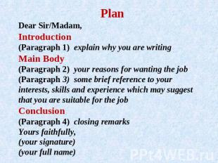 PlanDear Sir/Madam, Introduction(Paragraph 1) explain why you are writing Main B