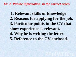 Ex. 2 Put the information in the correct order. 1. Relevant skills or knowledge2
