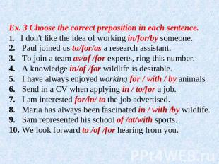 Ex. 3 Choose the correct preposition in each sentence.1. I don't like the idea o