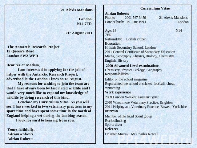 21 Alexis Mansions London N14 7FD 21st August 2011    The Antarctic Research Project15 Queen's RoadLondon SW2 WPDDear Sir or Madam, I am interested in applying for the job of helper with the Antarctic Research Project, advertised in the London Times…