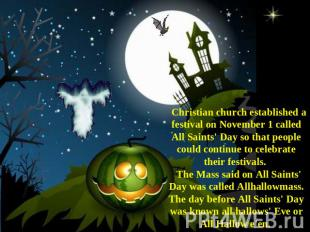 Christian church established a festival on November 1 called All Saints' Day so