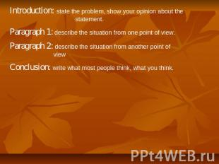 Introduction: state the problem, show your opinion about the statement. Paragrap