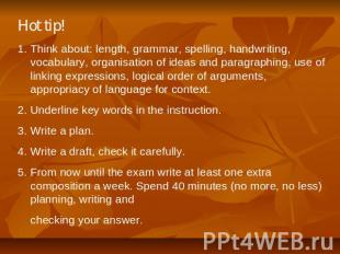 Hot tip! Think about: length, grammar, spelling, handwriting, vocabulary, organi