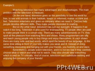 Example 1: Watching television has many advantages and disadvantages. The main p