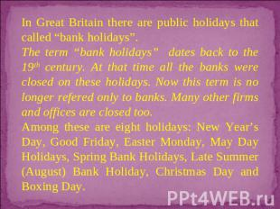 "In Great Britain there are public holidays that called ""bank holidays"". The term"
