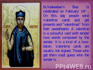St.Valentine's Day is celebrated on February 14th . On this day people send Vale