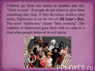"Children go from one house to another and say: ""Trick or treat"". If people do no"