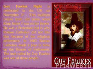 Guy Fawkes Night is celebrated in the UK on November 5th . This tradition comes