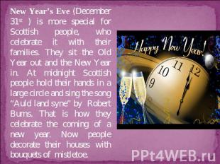 New Year's Eve (December 31st ) is more special for Scottish people, who celebra