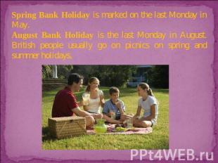 Spring Bank Holiday is marked on the last Monday in May. August Bank Holiday is