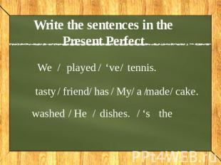Write the sentences in the Present Perfect We played 've tennis tasty friend has