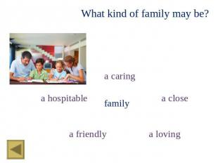 What kind of family may be? a caring a hospitable family a close a friendly a lo