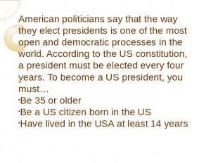 American politicians say that the way they elect presidents is one of the most o