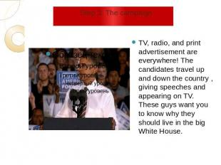 Step 3: The campaign TV, radio, and print advertisement are everywhere! The cand